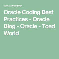 Oracle Coding Best Practices - Oracle Blog - Oracle - Toad World