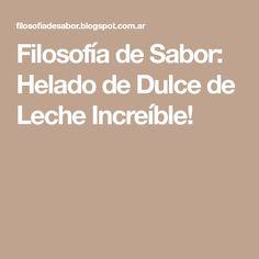 Filosofía de Sabor: Helado de Dulce de Leche Increíble!