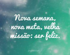 A meta é ser feliz :)