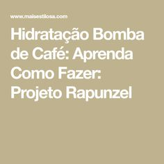 Hidratação Bomba de Café: Aprenda Como Fazer: Projeto Rapunzel