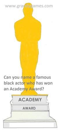 Ask children to name famous actors and actresses who have been nominated and have won Academy Awards: Sidney Poitier, Denzel Washington, James Earl Jones, Halle Berry, and more
