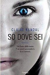 """Insaziabili Letture: Recensione: """"SO DOVE SEI"""" di Claire Kendal."""