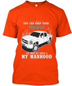 You Can Keep Your Hybrid I'll Keep My Truck & My Manhood Orange T-Shirt Front