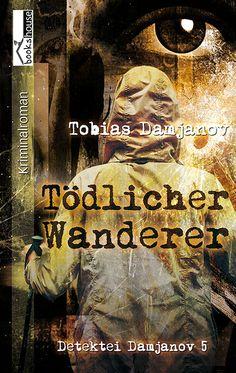 """Tödlicher Wanderer - Detektei Damjanov 5"" von Tobias Damjanov ab Mai 2015 im bookshouse Verlag. www.bookshouse.de/buecher/Traeume__oder__Leben/"