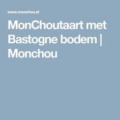 MonChoutaart met Bastogne bodem | Monchou