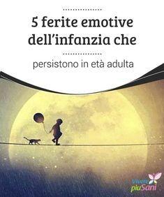5 ferite #emotive dell'infanzia che persistono in età adulta Durante #l'infanzia è possibile soffrire alcune ferite emotive che si #ripercuotono in età #adulta