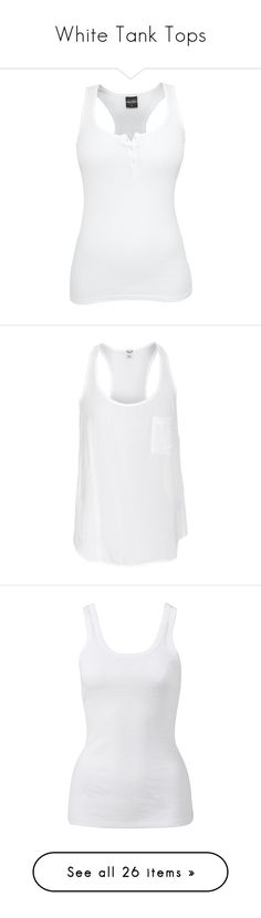 """""""White Tank Tops"""" by coolchick1630 ❤ liked on Polyvore featuring tops, shirts, tank tops, blusas, t-shirts, sexy tank tops, sexy white tops, sexy white tank top, white button top and urban shirts"""