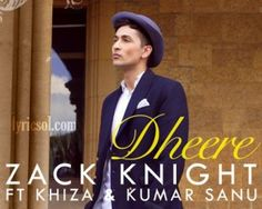 Zack Knight - Dheere Dheere Lyrics