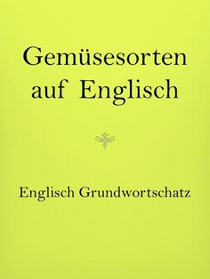Englisch lernen: Grundwortschatz, Vokabeln Learn English: vocabulary and vocabulary, vegetables in English. Learn English for the vacation. German Language Learning, English Language, Learn French, Learn English, Teacher Interview Questions, Learning For Life, First Year Teachers, Reading Groups, Educational Websites