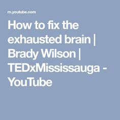 How to fix the exhausted brain | Brady Wilson | TEDxMississauga - YouTube