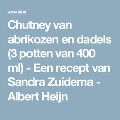 Chutney van abrikozen en dadels (3 potten van 400 ml) - Een recept van Sandra Zuidema - Albert Heijn