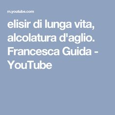 elisir di lunga vita, alcolatura d'aglio. Francesca Guida - YouTube