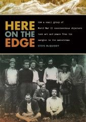 Here on the Edge: How a Small Group of World War II Conscientious Objectors Took Art and Peace from the Margins to the Mainstream  by Steve McQuiddy