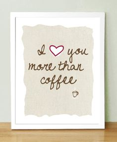 I love you more than coffee $18.00