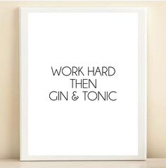 Black and White 'Work Hard Then Gin & Tonic' print poster