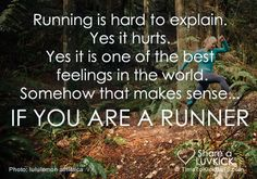 Running is hard to explain because it hurts.