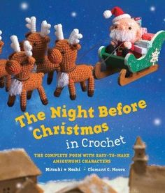 The Night Before Christmas in Crochet: The Complete Poem with Easy-to-Make Amigurumi Characters: Clement C. Moore, Mitsuki Hoshi: 9780062289742: Amazon.com: Books