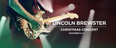 Christmas Concert at Bayside with Lincoln Brewster - Dec 3 at Granite Bay (that should be what pops up but doublecheck!) - also Dec 4 at Blue Oaks (there's another pin for that one :) )