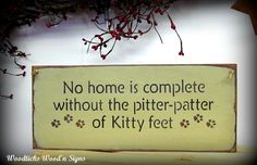 Wood Sign, No Home Is Complete Without The Pitter Patter Of Kitty Feet / Gift for the Pet lover / Wooden House Sign. $15.95, via Etsy.