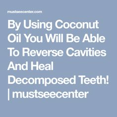 By Using Coconut Oil You Will Be Able To Reverse Cavities And Heal Decomposed Teeth! | mustseecenter #OvernightAcneBeautyTips Coconut Oil Pulling Benefits, Coconut Oil Pulling Teeth, Coconut Oil For Teeth, Coconut Health Benefits, Coconut Oil Uses, Teeth Whitening Remedies, Natural Teeth Whitening, Oil Pulling Cavities, Reverse Cavities