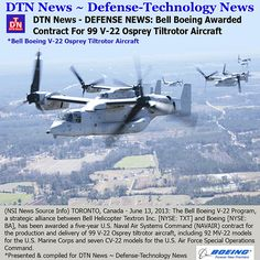 The Bell Boeing V-22 Program has been awarded a five-year (NAVAIR) contract for the production and delivery of 99 V-22 Osprey tiltrotor aircraft, including 92 MV-22 models for the U.S. Marine Corps and seven CV-22 models for the U.S. Air Force Special Operations Command. Valued at approximately $6.5 billion, the contract is structured to provide nearly $1 billion in savings to the U.S. government compared with procurements through single-year contracts.