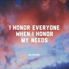 I honor everyone when I honor my needs. Lise Refsnes quote affirmation relationship health inspiration love peace fear