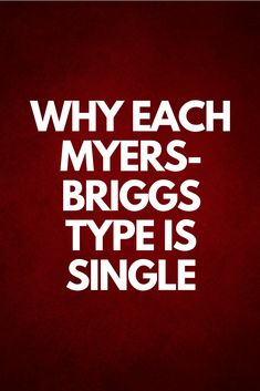 WHY EACH MYERS-BRIGGS TYPE IS SINGLE