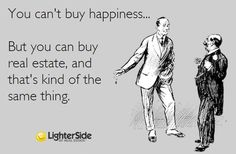Happiness = Real Estate. 'Like' if you agree! #classicjokewednesday #realestate #Pittsburgh
