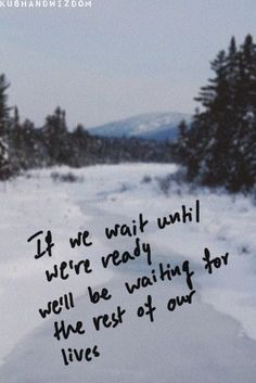 "Life Quotes     QUOTATION – Image :     Quotes about Life   – Description  "" if we wait until we're ready we'll be waiting for the rest of our lives ""  Sharing is Caring – Hey can you Share this Quote !"