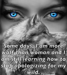 Each day, I am more wolf than woman and I will not apologize for the wild that is unleashed! True Quotes, Great Quotes, Quotes To Live By, Motivational Quotes, Inspirational Quotes, Wolf Spirit, Spirit Animal, Lone Wolf Quotes, Wolf Love