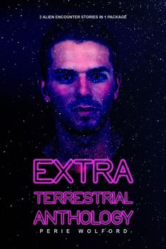 Extraterrestrial Anthology by Perie Wolford http://amazon.com/dp/B016W0F4ES #Gay #HalloweenReads #SciFi #Creepy #UFO #Aliens #Kindle