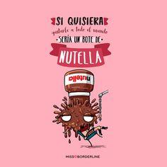 Si quisiera gustarle a todo el mundo sería un bote de Nutella. #nutella #graciosas #frases #humor #divertidas