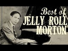 The Definitive Jelly Roll Morton - Ragtime & Early Sounds from New Orleans - YouTube