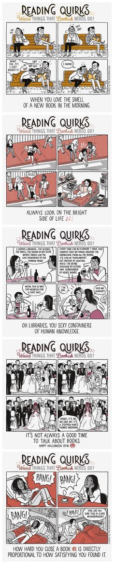 Reading Quirks webcomic. It covers all the strange things people do or are capable of doing when books are on top of their life priorities. the webcomic is created by the team from the Dallas-based bookstore The Wild Detectives