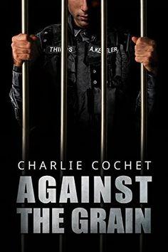 """""""Against The Grain""""  ***  Charlie Cochet  (2015)"""