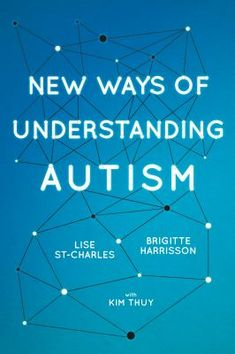 Availability: New ways of understanding autism / Brigitte Harrisson, Lise St-Charles, with Kim Thúy ; The Autistic Brain, Autistic Behavior, Autistic People, Leo Kanner, Understanding Autism, Oppositional Defiant Disorder, Special Needs Mom, Behavioral Therapy
