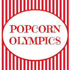 The Popcorn Olympics ~ Fun Family Night idea! (she: Veronica) - Or so she says...
