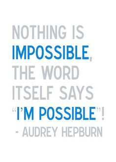 I'm possible! - Audrey Hepburn