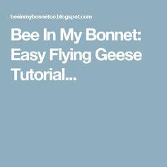 Bee In My Bonnet: Easy Flying Geese Tutorial...