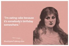 For the love of cake - hahaha! shutupimtalking.com is the ish!