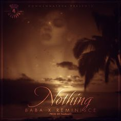 Music  Lyrics : Baba  Nothing (Remix) ft. Reminisce   After many weeks of holding a top 10 position and extensive radio play Baba follows up his love song by teaming with Reminisce for a remix. Nothing which has that feel good vibe to it is a song that has both artists expressing how far they will go for the ones they love.  Released by Down 4 Whateva Entertainment and produced by TeeBeeO download and enjoy. DOWNLOAD NOW LYRICS Down 4 Whateva Big Baba - ooh nanana Oya wa my darling Please…