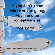 #Quote: If you don't know where you're going, you'll end up someplace else. Yogi Berra