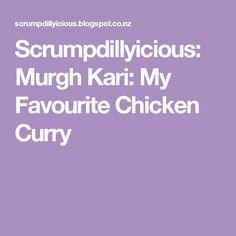 Scrumpdillyicious: Murgh Kari: My Favourite Chicken Curry