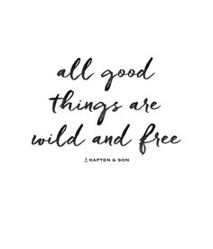 all good things are wild and free | quote