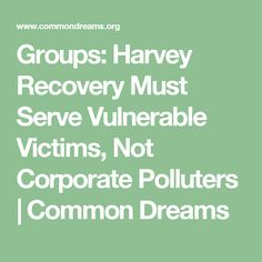 Groups: Harvey Recovery Must Serve Vulnerable Victims, Not Corporate Polluters | Common Dreams