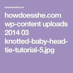 howdoesshe.com wp-content uploads 2014 03 knotted-baby-head-tie-tutorial-5.jpg