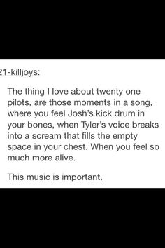 Everyone in my family hates twenty one pilots. But its because they don't feel the music. They just hear it.