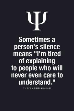 """Sometimes a person's silence means """"I'm tired of explaining to people who will never even care to understand."""" Very true. Great Quotes, Quotes To Live By, Me Quotes, Motivational Quotes, Inspirational Quotes, Tired Of Life Quotes, Ptsd Quotes, Faith Quotes, Psychology Says"""