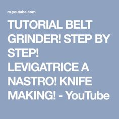 TUTORIAL BELT GRINDER! STEP BY STEP! LEVIGATRICE A NASTRO! KNIFE MAKING! - YouTube