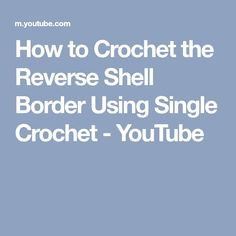 How to Crochet the Reverse Shell Border Using Single Crochet - YouTube